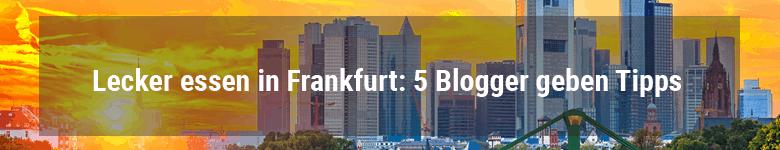 Lecker essen in Frankfurt: 5 Blogger geben Tipps